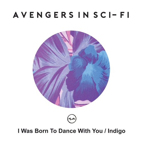 avengers in sci-fi NEW Single I WAS BORN TO DANCE WITH YOU / INDIGO RELEASE